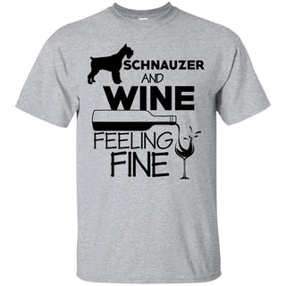 Schnauzer & Wine Feeling Fine T Shirts