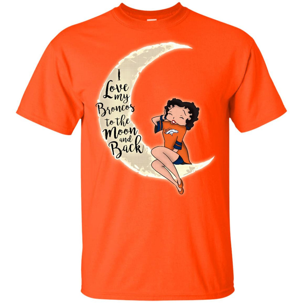 BB I Love My Denver Broncos To The Moon And Back T Shirt - Best Funny Store
