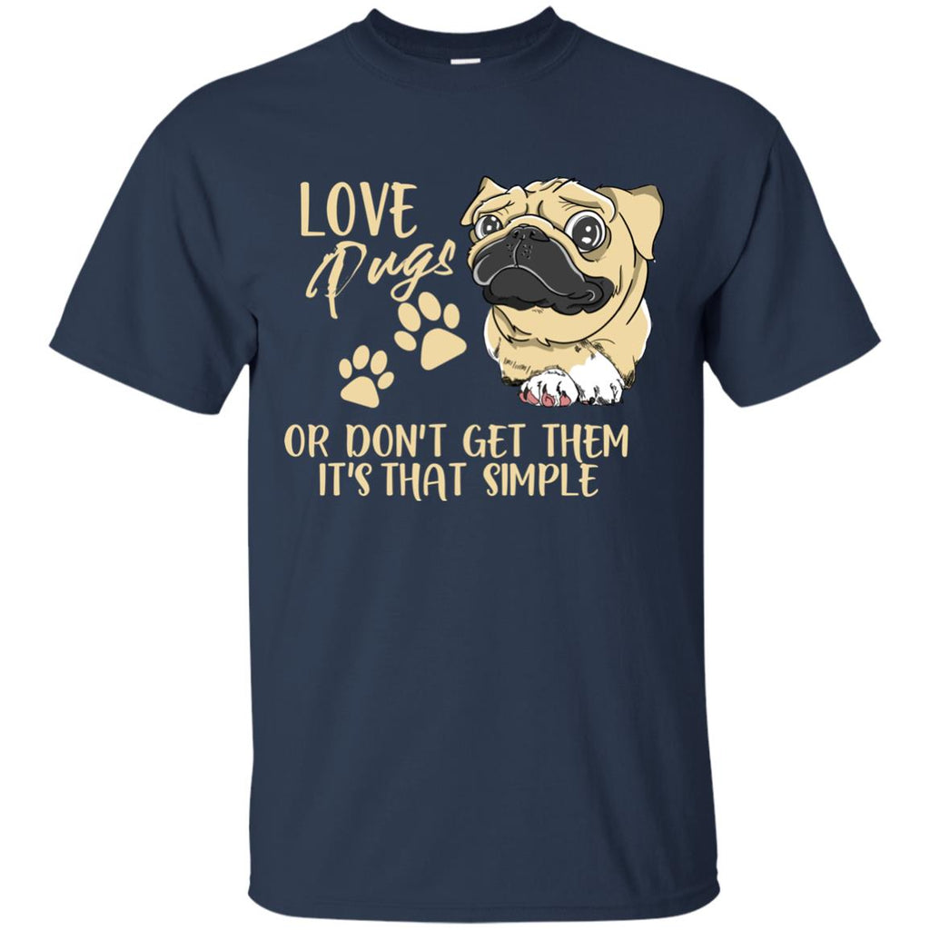 Love Pugs Or Don't Get Them Pug T Shirts