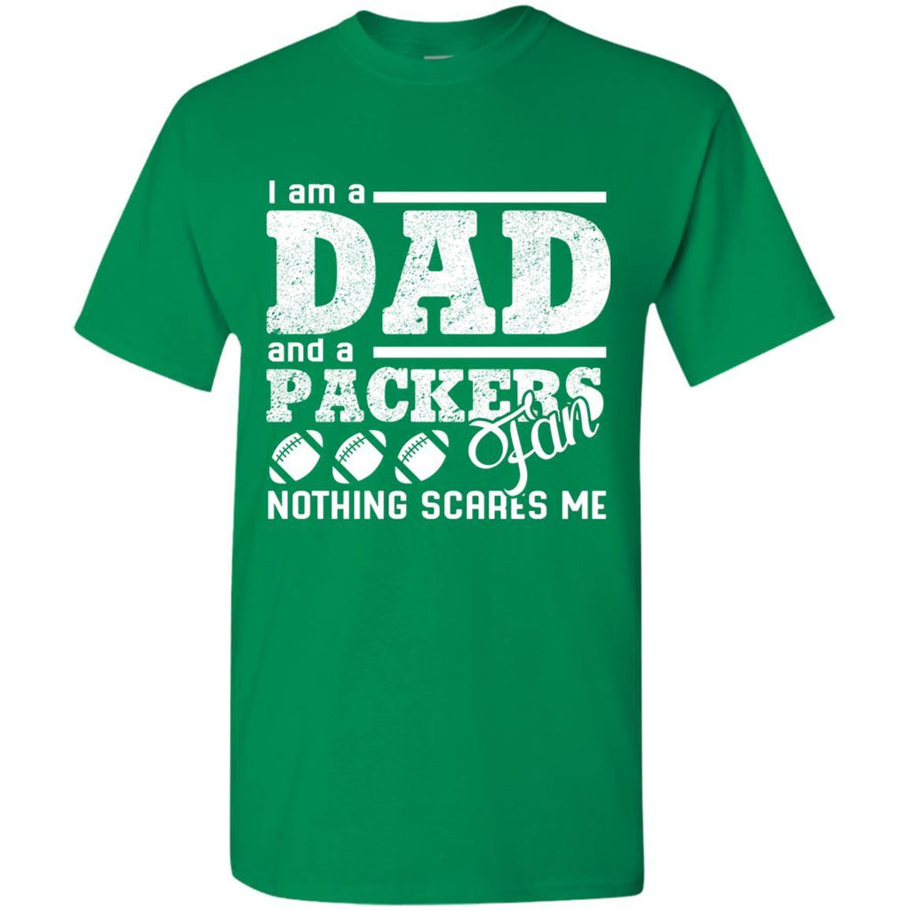 official photos c54ef 58f79 I Am A Dad And A Fan Nothing Scares Me Green Bay Packers T Shirt