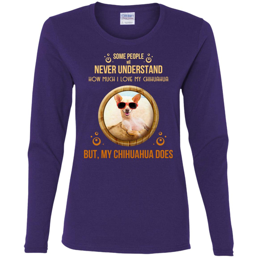 People Never Understand How Much I Love My Chihuahua T Shirts