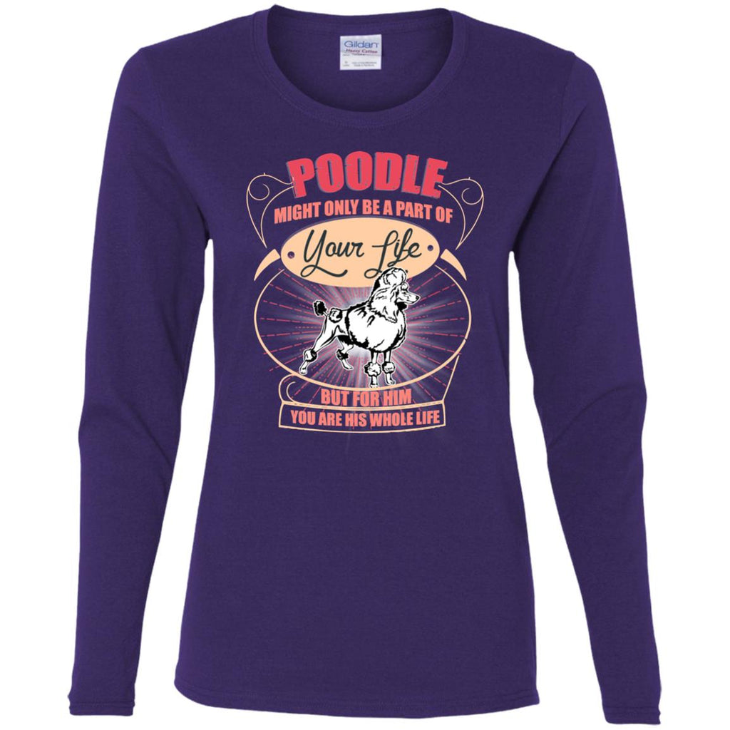 Poodle Might Only A Part Of Your Life T Shirts