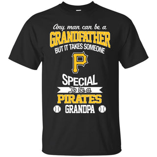 It Takes Someone Special To Be A Pittsburgh Pirates Grandpa T Shirts