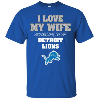 I Love My Wife And Cheering For My Detroit Lions T Shirts