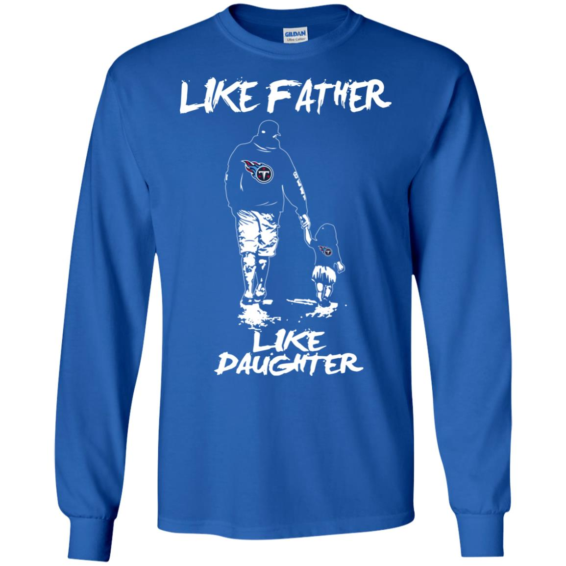 Like Father Like Daughter Tennessee Titans T Shirts