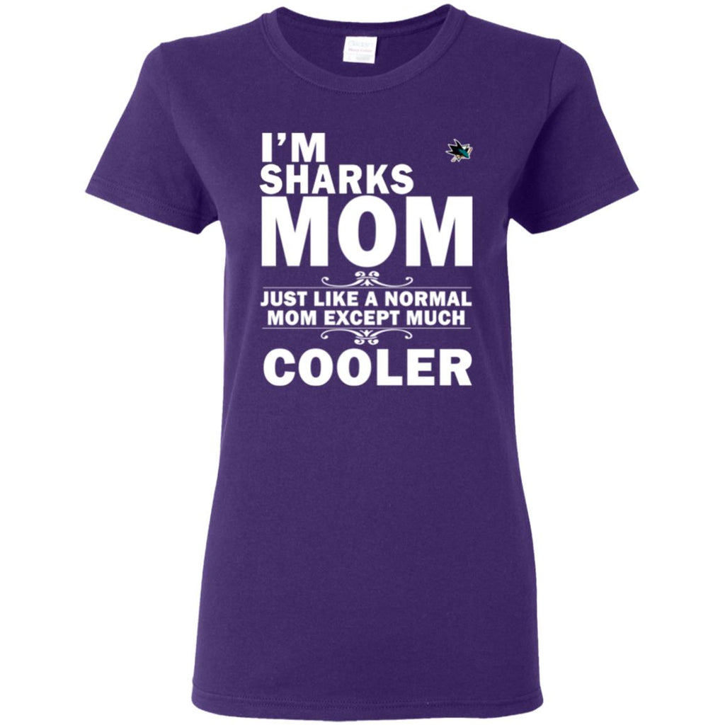 A Normal Mom Except Much Cooler San Jose Sharks T Shirts