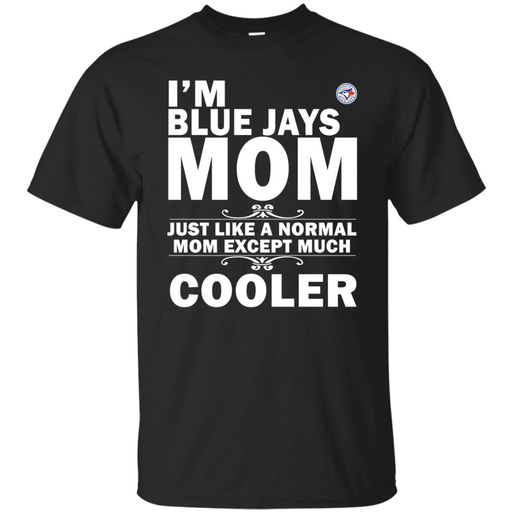 A Normal Mom Except Much Cooler Toronto Blue Jays T Shirts