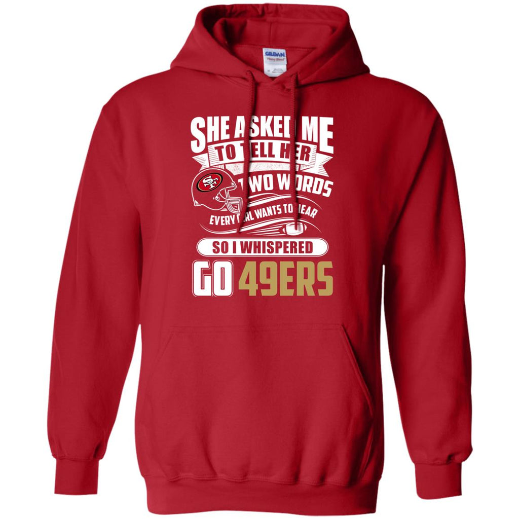 She Asked Me To Tell Her Two Words San Francisco 49ers T Shirts