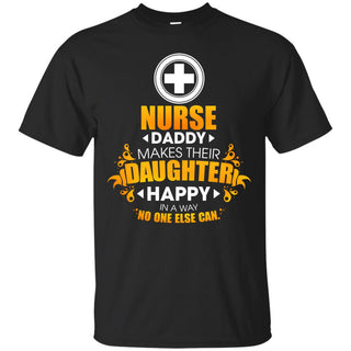 Nurse Daddy Makes Their Daughter Happy T Shirts