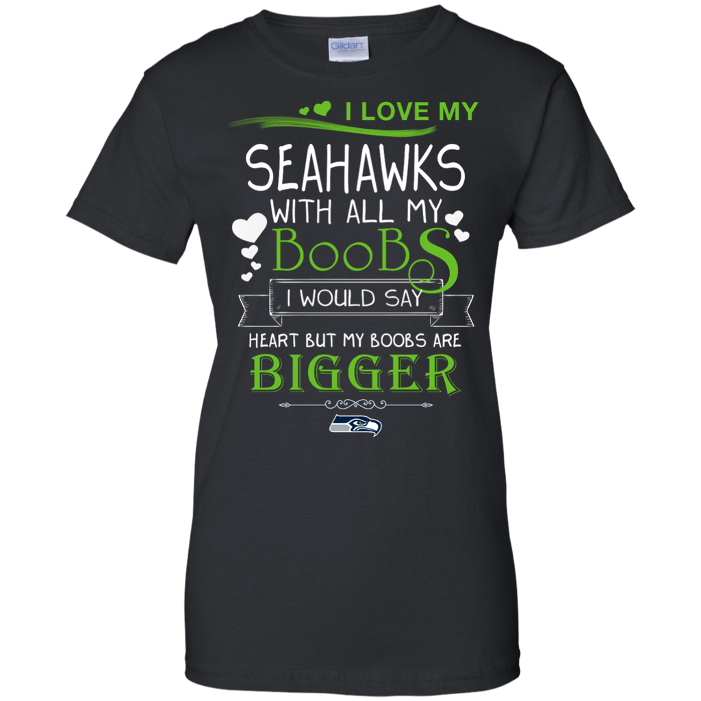 I Love My Seattle Seahawks With All My Boobs T Shirts