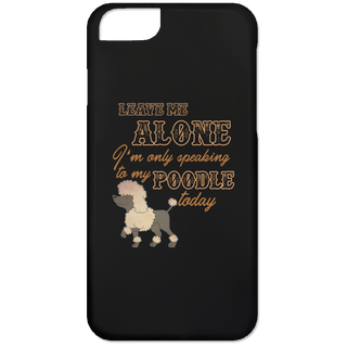 I'm Only Speaking To My Poodle Today Phone Cases