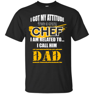I Got My Attitude From A Crazy Chef T Shirts