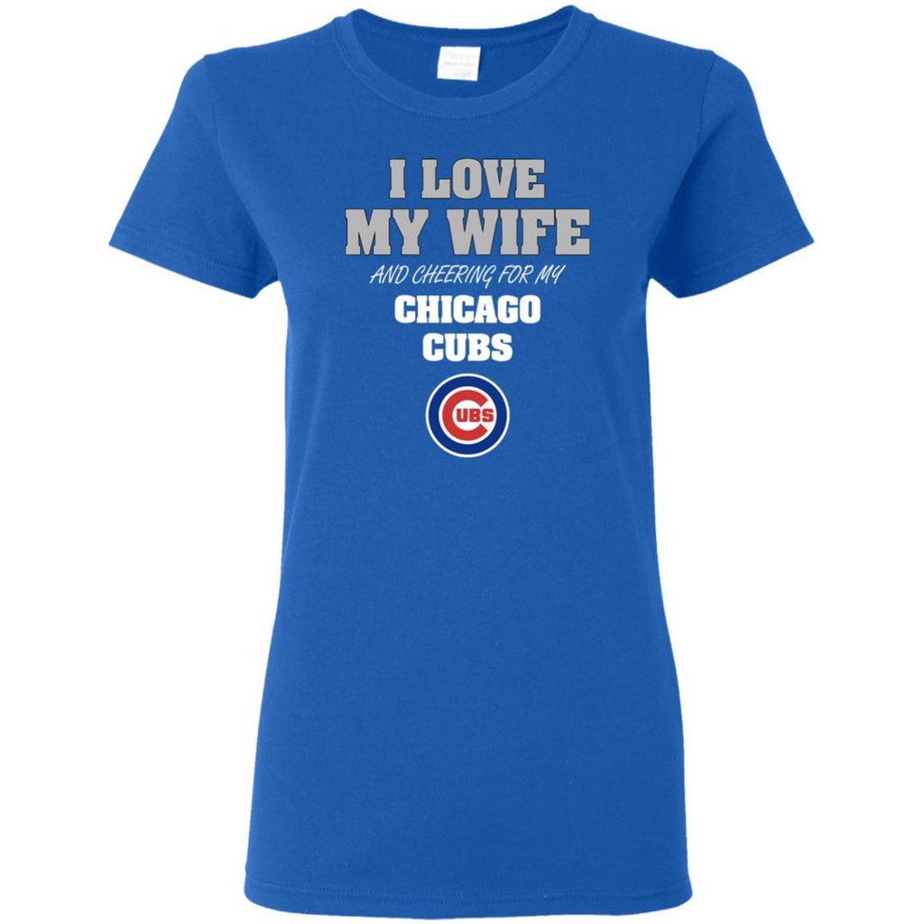 I Love My Wife And Cheering For My Chicago Cubs T Shirts