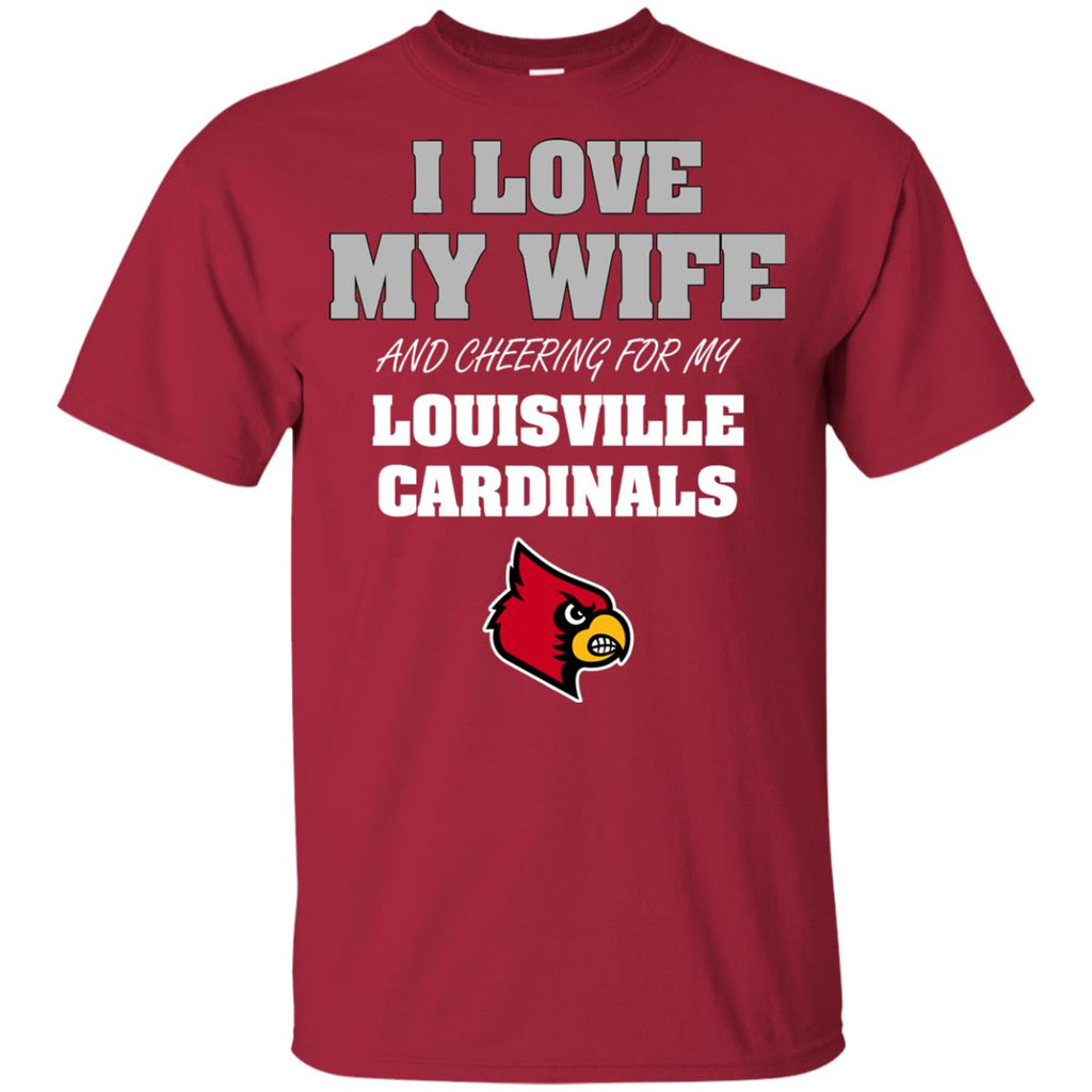 I Love My Wife And Cheering For My Louisville Cardinals T Shirts