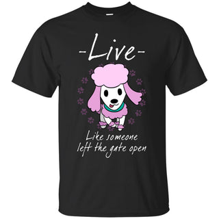 Live Like Someone Left The Gate Open Poodle T Shirts