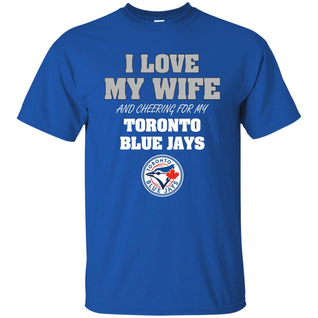I Love My Wife And Cheering For My Toronto Blue Jays T Shirts