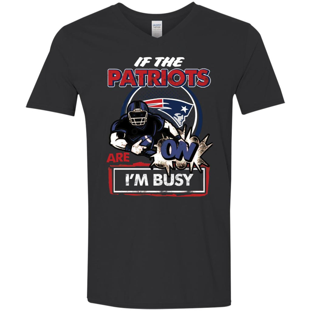 If The New England Patriots Are On - I'm Busy T Shirts