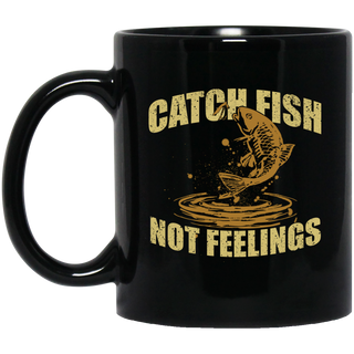 Catch Fish Not Feelings Mugs