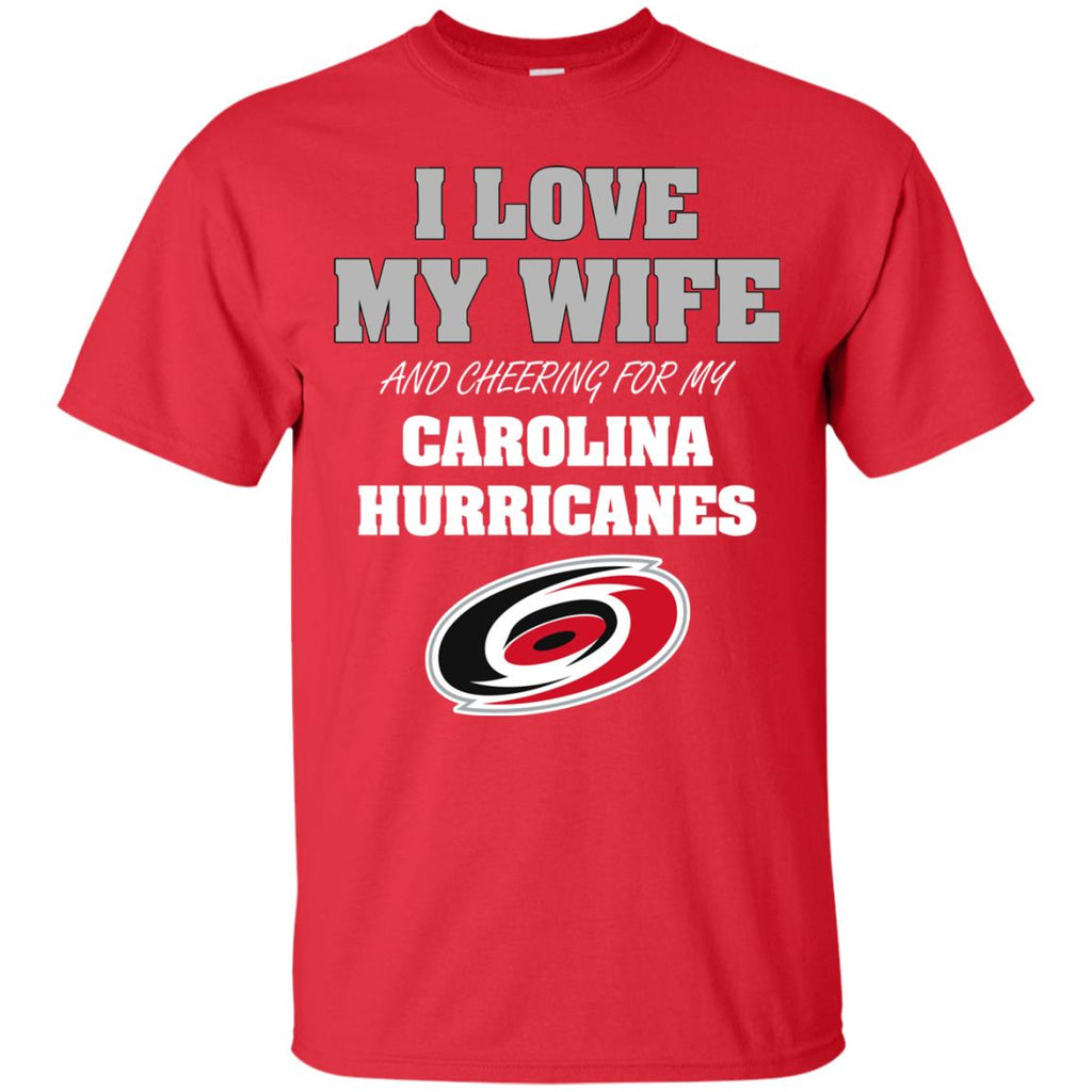 I Love My Wife And Cheering For My Carolina Hurricanes T Shirts