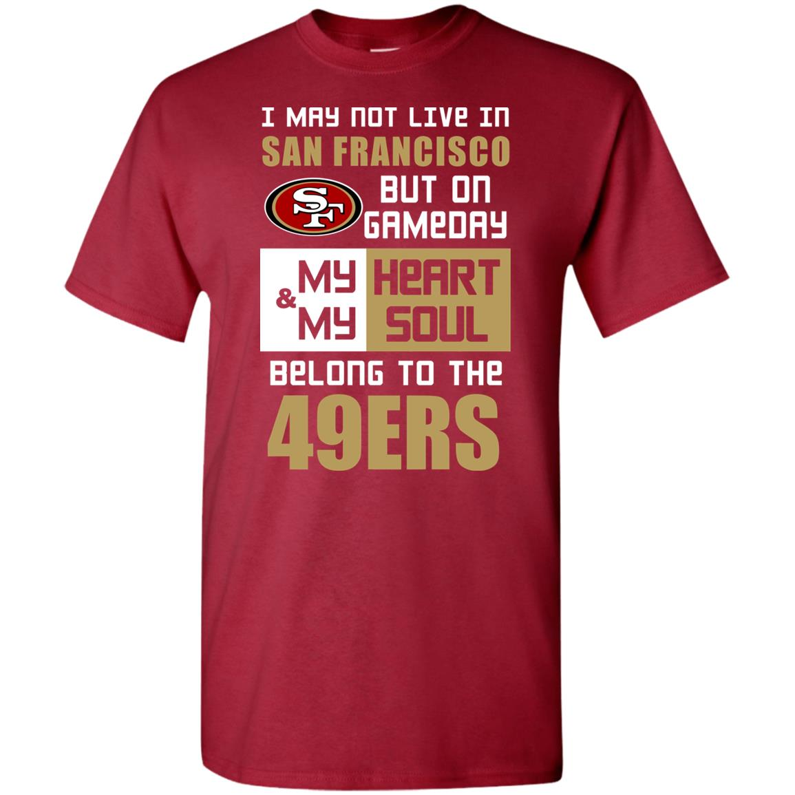 My Heart And My Soul Belong To The 49ers T Shirts