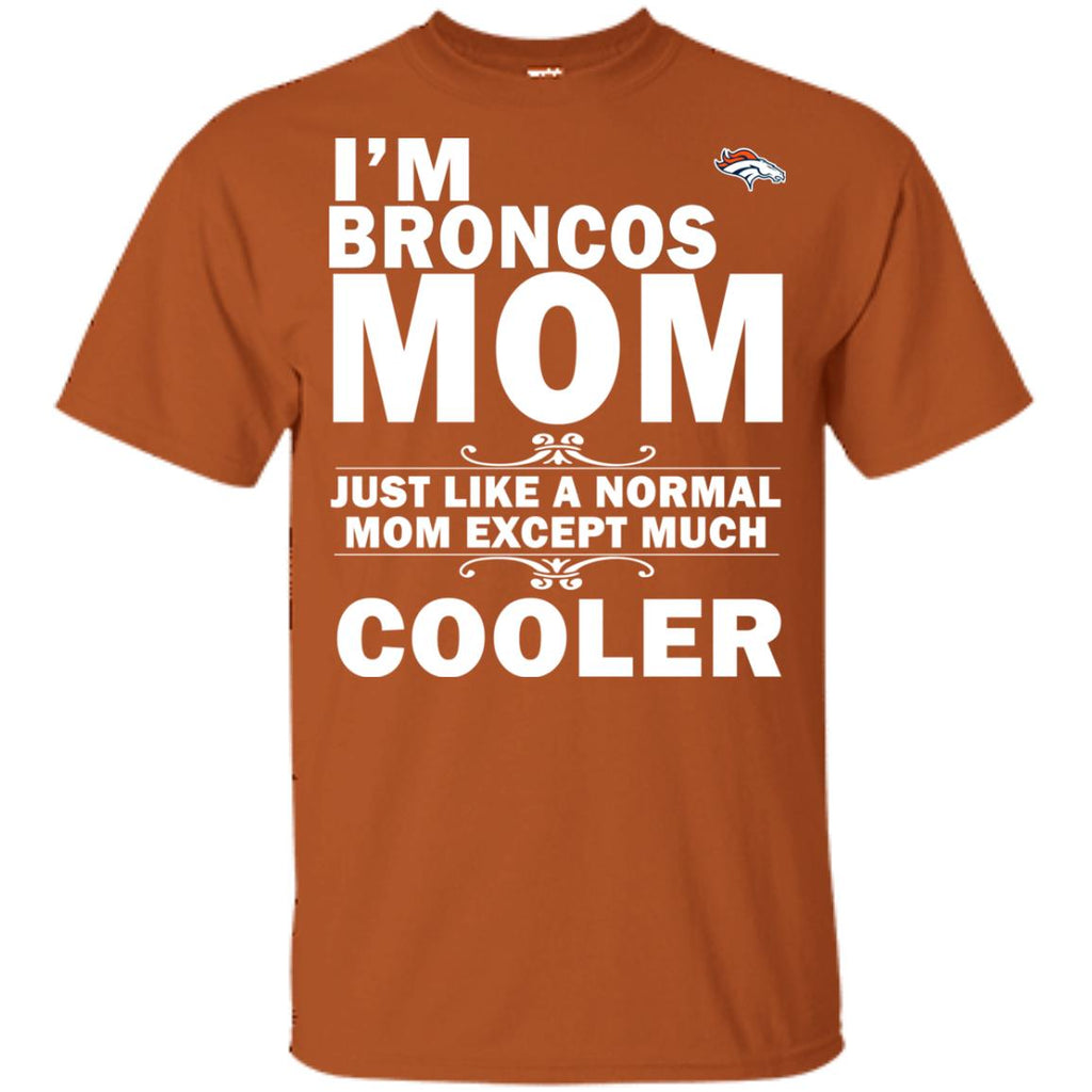 A Normal Mom Except Much Cooler Denver Broncos T Shirts