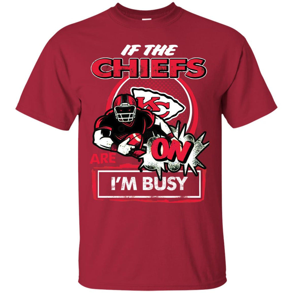 If The Kansas City Chiefs Are On - I'm Busy T Shirts