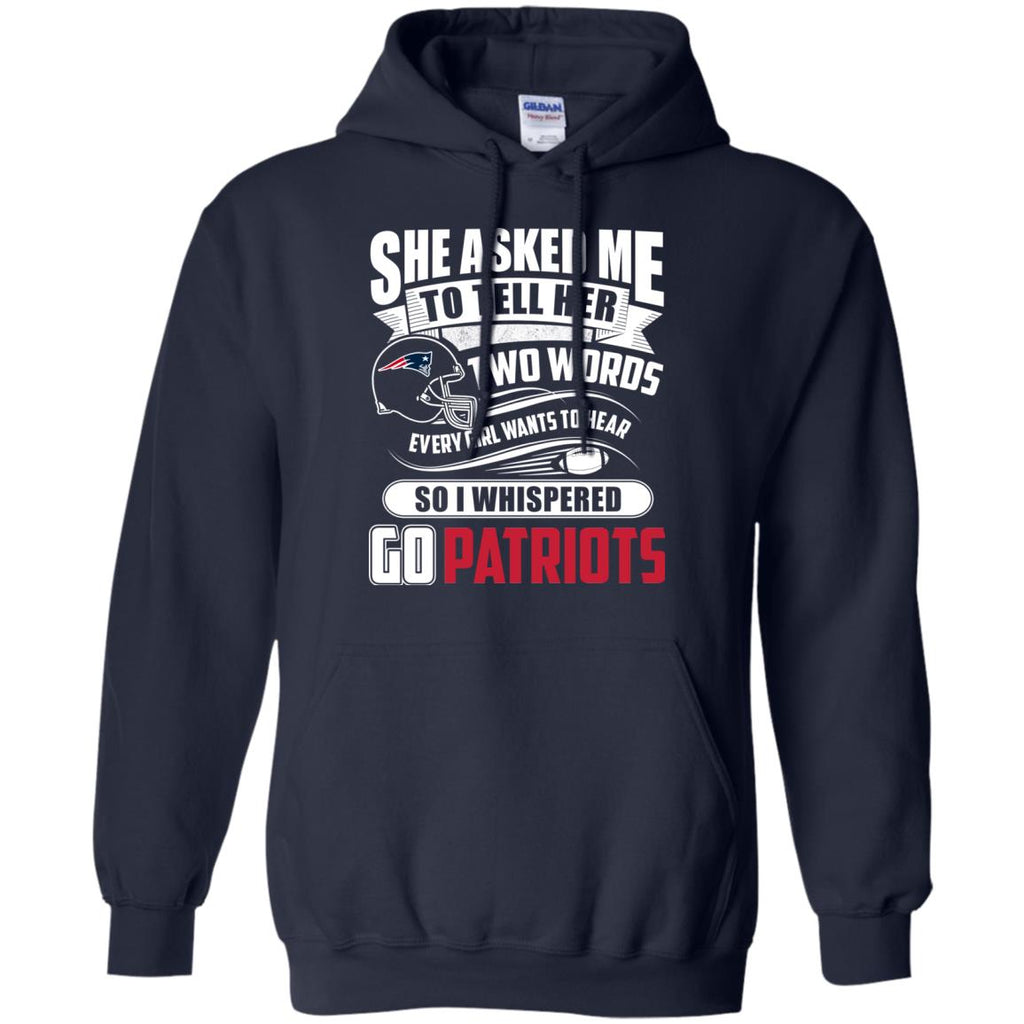 She Asked Me To Tell Her Two Words New England Patriots T Shirts