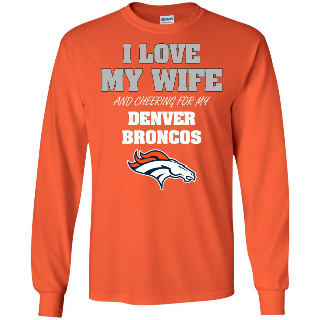 I Love My Wife And Cheering For My Denver Broncos T Shirts