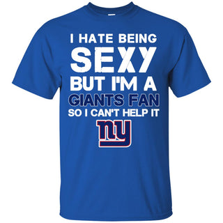 I Hate Being Sexy But I'm Fan So I Can't Help It New York Giants Royal T Shirts