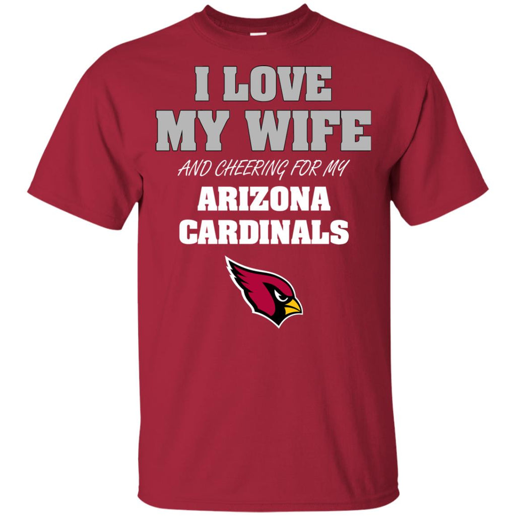 I Love My Wife And Cheering For My Arizona Cardinals T Shirts