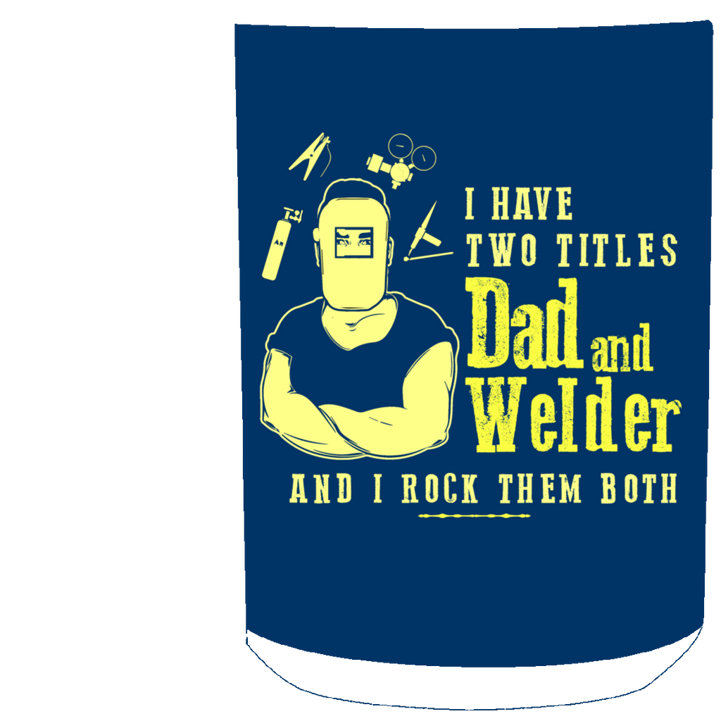 I Have Two Titles Dad And Welder Mugs