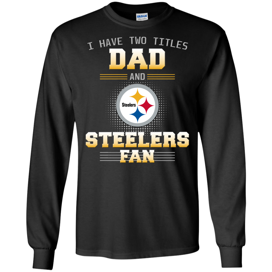 I Have Two Titles Dad And Pittsburgh Steelers Fan T Shirts