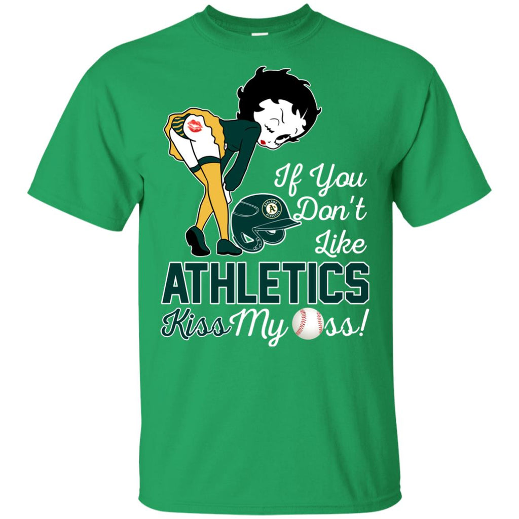 If You Don't Like Oakland Athletics Kiss My Ass BB T Shirts
