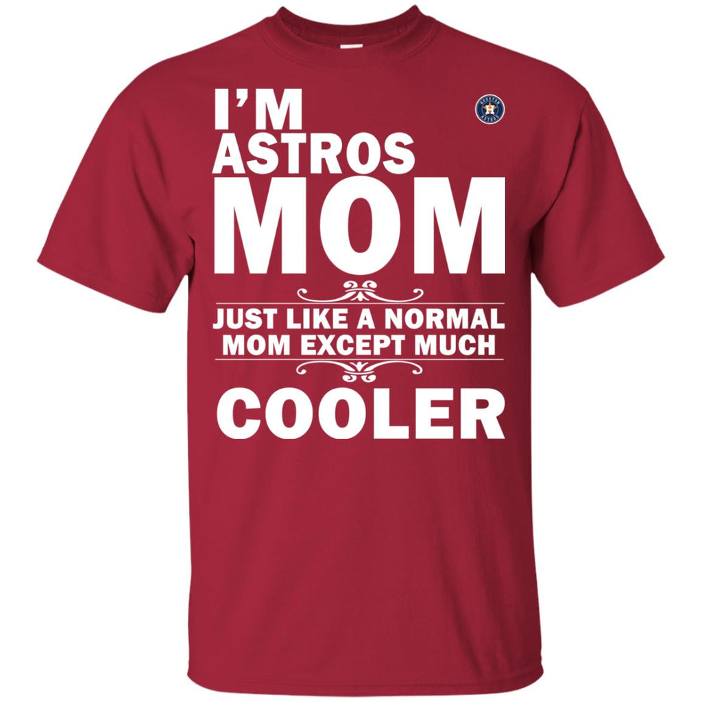 A Normal Mom Except Much Cooler Houston Astros T Shirts