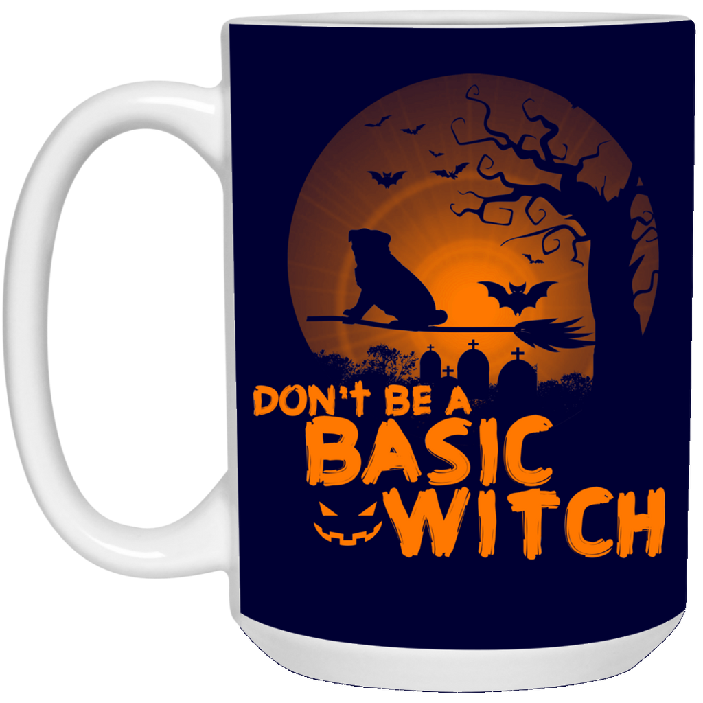Don't Be A Basic Witch Pug Mugs