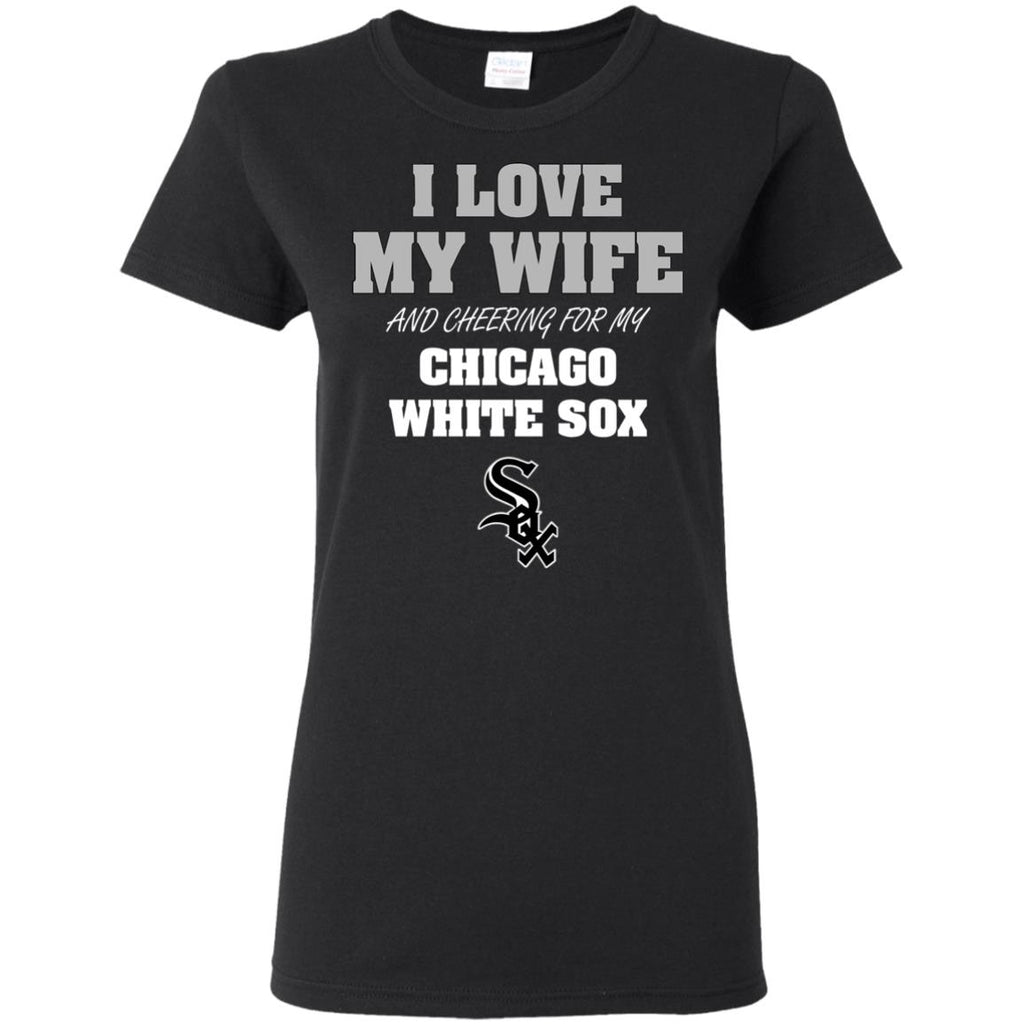 I Love My Wife And Cheering For My Chicago White Sox T Shirts