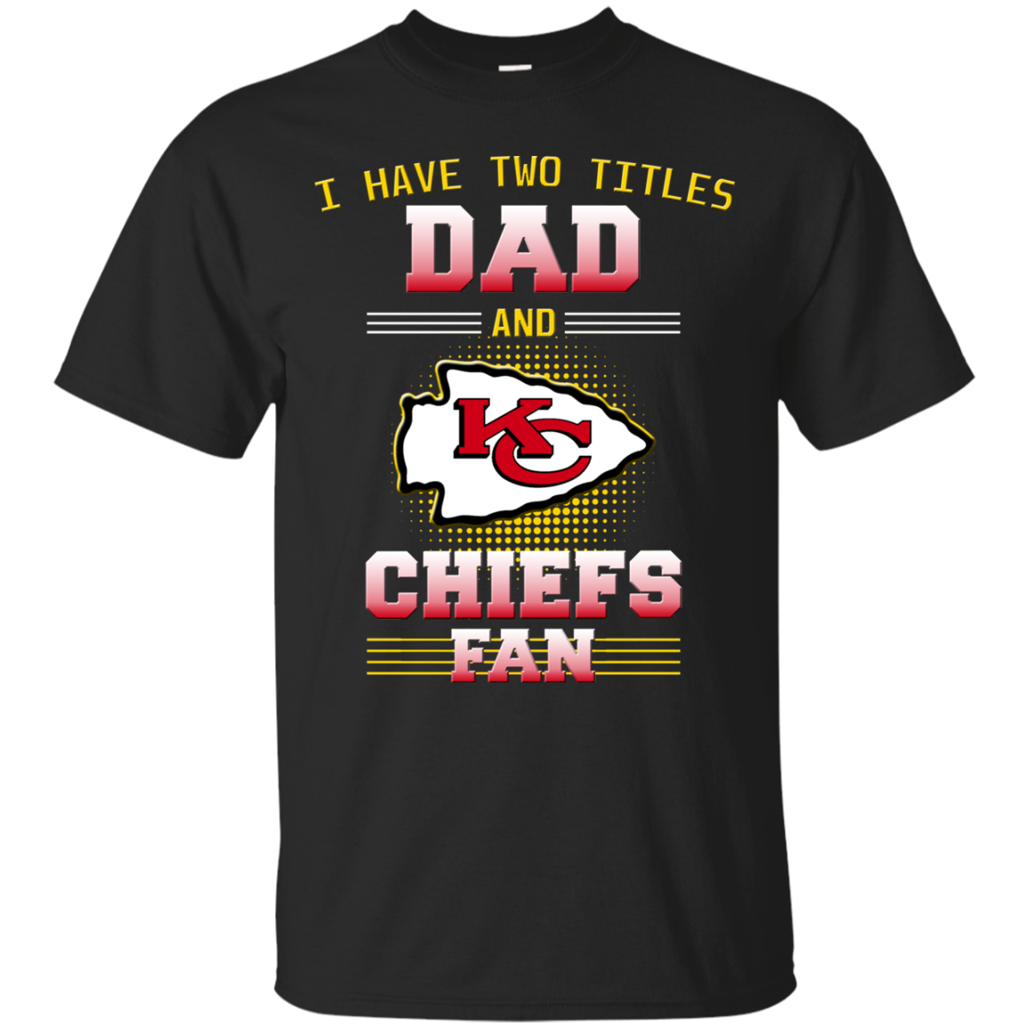 I Have Two Titles Dad And Kansas City Chiefs Fan T Shirts