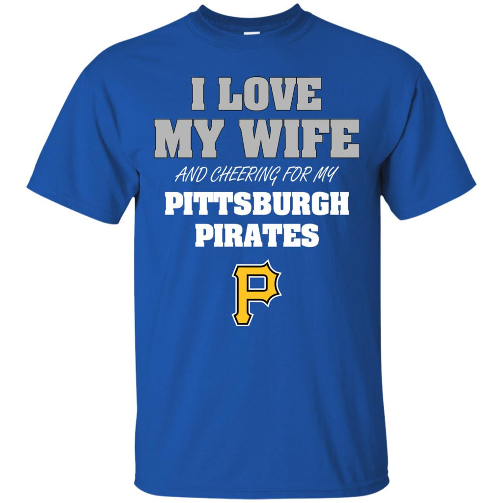 I Love My Wife And Cheering For My Pittsburgh Pirates T Shirts