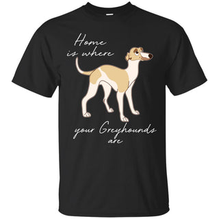 Home Is Where My Greyhounds Are T Shirts