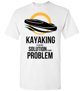 Kayaking Is The Best Solution To Any Problem White Tshirt
