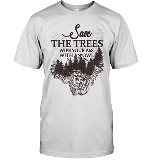 Save The Trees Wipe Your Ass With An Owl T Shirts