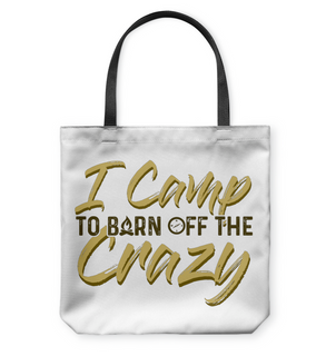 I Camp To Burn Off The Crazy Camping Tote Bags