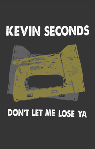 Kevin Seconds: Don't Let Me Lose Ya Cassette