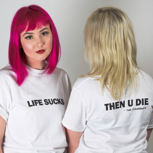 The Croissants: Life Sucks Tee