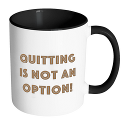 Quitting Is Not An Option Coffee Cup