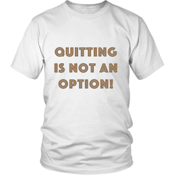 Quitting Is Not An Option Tee Shirt