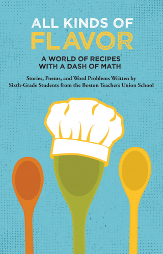 All Kinds of Flavor: A World of Recipes with a Dash of Math (826 Boston)