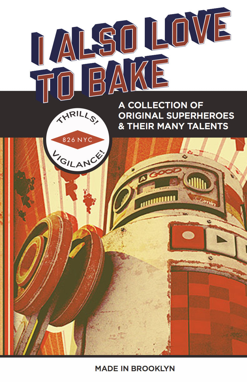 I Also Love to Bake: A Collection of Original Superheroes & Their Many Talents Book Cover