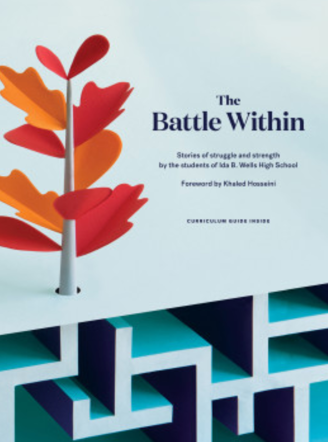 The Battle Within: Stories of struggle and strength by the students of Ida B. Wells High School (826 Valencia)