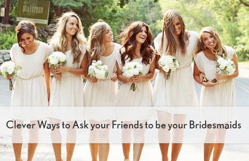 Clever Ways to Ask your Friends to be your Bridesmaids
